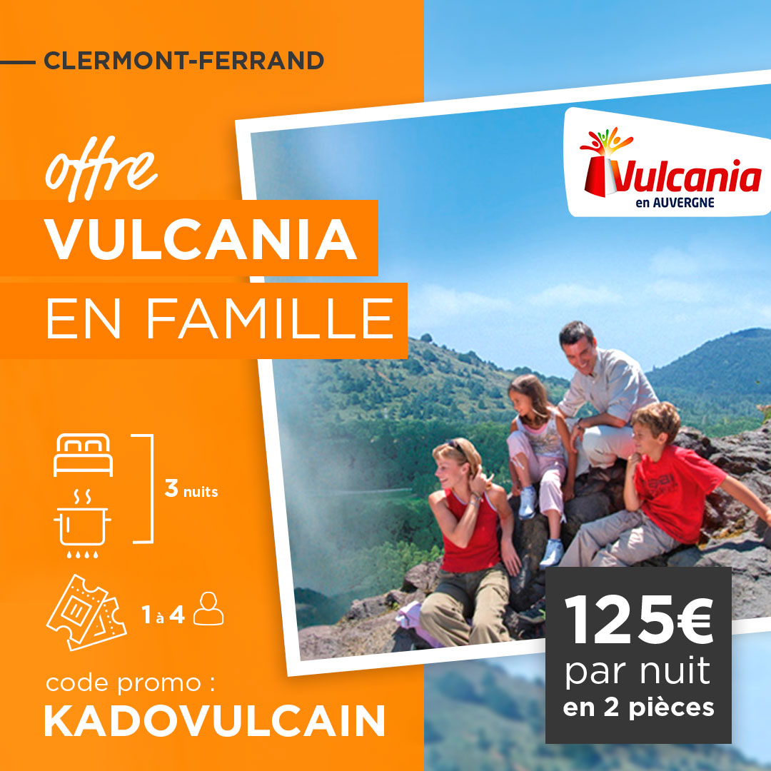 OFFRE « 3 NUITS – ON VOUS OFFRE VULCANIA ! »